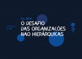 O desafio das Organizações não hierárquicas